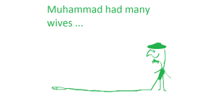 Muhammed had many wives...