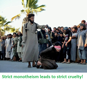 Strict monotheism leads to strict cruelty!