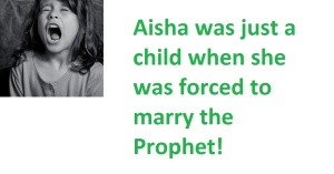 Aisha was just a child when she was forced to marry the Prophet!